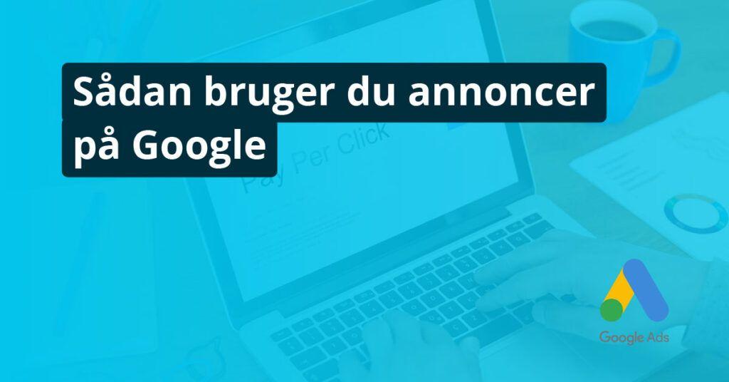 Annoncer på Google - Online Markedsføring - The Online Gurus