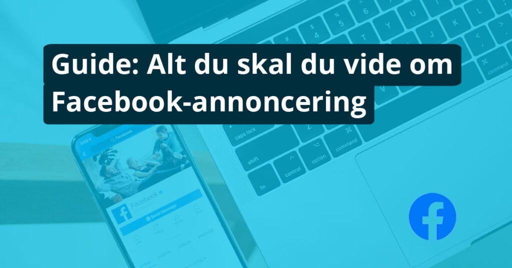 Guide: Alt du skal du vide om Facebook-annoncering