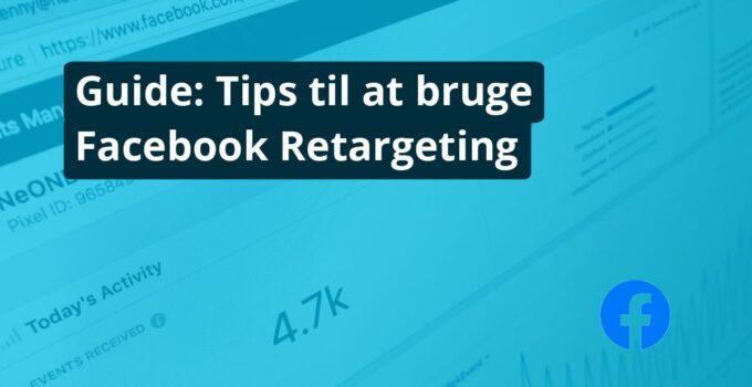 Guide: Tips til at bruge Facebook Retargeting