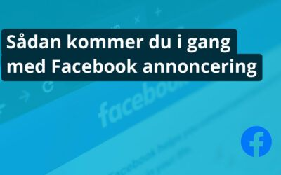 Sådan Kommer Du Igang Med Facebook Annoncering
