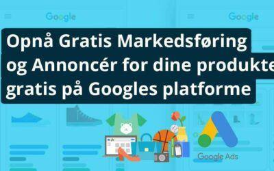 Opnå gratis markedsføring og annoncer for dine produkter gratis på Googles platforme